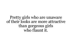 Pretty girls who are unaware 