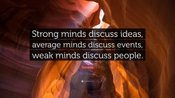 Strong minds discuss ideas, 