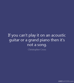 If you can't play it on an acoustic 