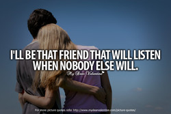 BE THAT FRIEND THAT WILL LISTEN 