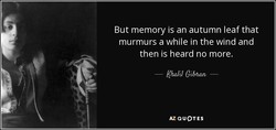 But memory is an autumn leaf that 