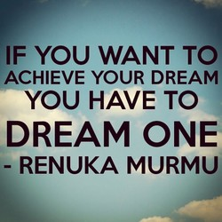 IF YOU WANT TO ACHIEVE YOUR DREAM YOU HAVE TO DREAM ONE - RENUKA MURMU