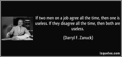 If two men on a job agree all the time, then one is 
