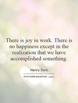 There is joy In work. There is 