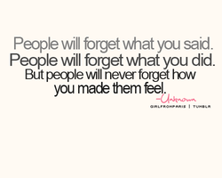 People will forget 'vfiat you said. 