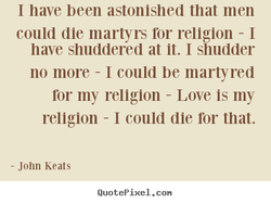 I nave been astonished that men 