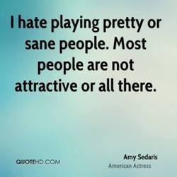 I hate playing pretty or 