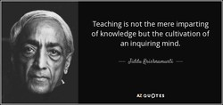 Teaching is not the mere imparting 