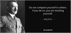 Do not compare yourself to others. 