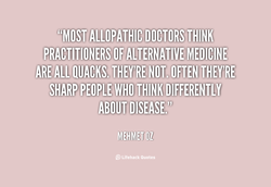 THINK • PRACTITIONERS OFALTERNATIVE MEDICINE, ARE ALL QUACKS. OFTEN THEY'RE SHARP ABOUT, DISEASE!' Lifehack Quotes