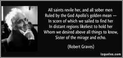 All saints revile her, and all sober men 