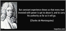 But constant experience shows us that every man 
