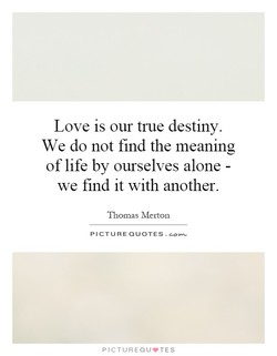 Love is our true destiny. 