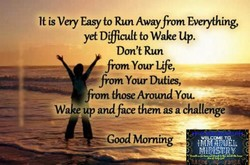 It is Voy Easy to Run Awayfrom Everything, 