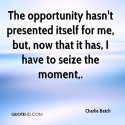 The opportunity hasn't 