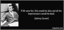 Iflfewere fai Elvis would be alive and au the 