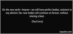 On the new earth—heaven—we will have perfect bodies, resistant to 