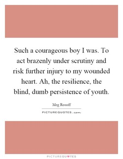 Such a courageous boy I was. To 