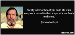 Society is like a stew. If you don't stir it up 