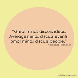 'Great minds discuss ideas. 