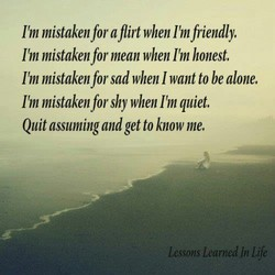 I'm mistakenfor aflirt when I'mfriendly, 