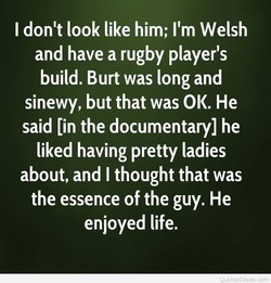 I don't look like him; I'm Welsh 