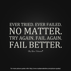 EVER TRIED. EVER FAILED. 