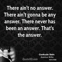 There ain't no answer. 