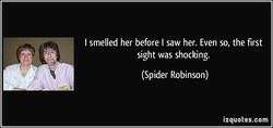 I smelled her before I saw her. Even so, the first 