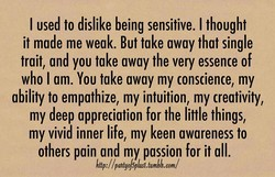 I used to dislike being sensitive. I thought 