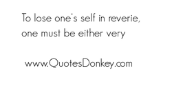 To lose ones self in reverie, 