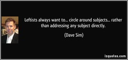 Leftists always want to... circle around subjects... rather 