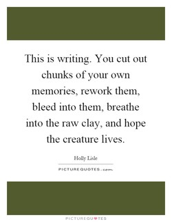 This is writing. You cut out 