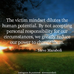 The victim mindset dilutes the 
