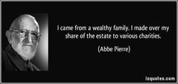 I came from a wealthy family. I made over my 