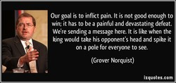 Our goal is to inflict pain. It is not good enough to 