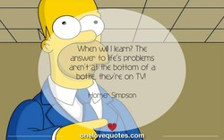 When I learn? The answer åo f€'s problems aren' O € bottom of a they're on TVI impson On vequotes.cokl