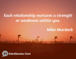 Each relationship nurtures a strength 