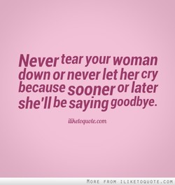 Never tear your woman 