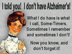 I told you! I don't have Alzheimdsl 