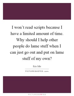 I won't read scripts because I 