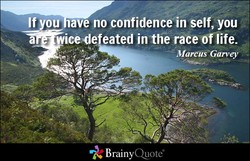 If you ave no confidence in self, you 