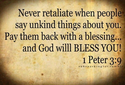 Never retaliate when peoplel 