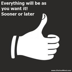 Everything will be as 