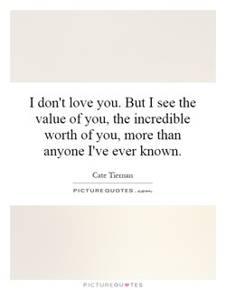 I don't love you. But I see the 
