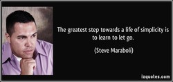 The greatest step towards a life of simplicity is 