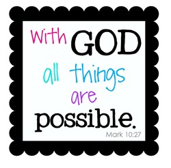 with GOD all things are possible. Mark 10:27