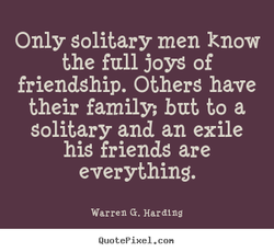 Only solitary men know 