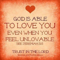 GOD IS ABLE TO LOVE YOU EVEN WHEN YOU FEEL UNLOVABLE SEE JEREMIAH TRUST IN THE LORD taceboOk. co mm u stHln•Atways