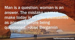 Man is a question; woman is an 